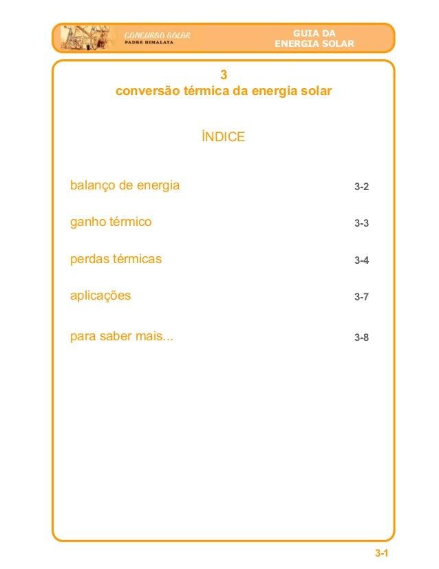 GUIA DA ENERGIA SOLAR 3 conversão térmica da energia solar ÍNDICE 3-1 balanço de energia 3-2 ganho térmico 3-3 perdas térm...