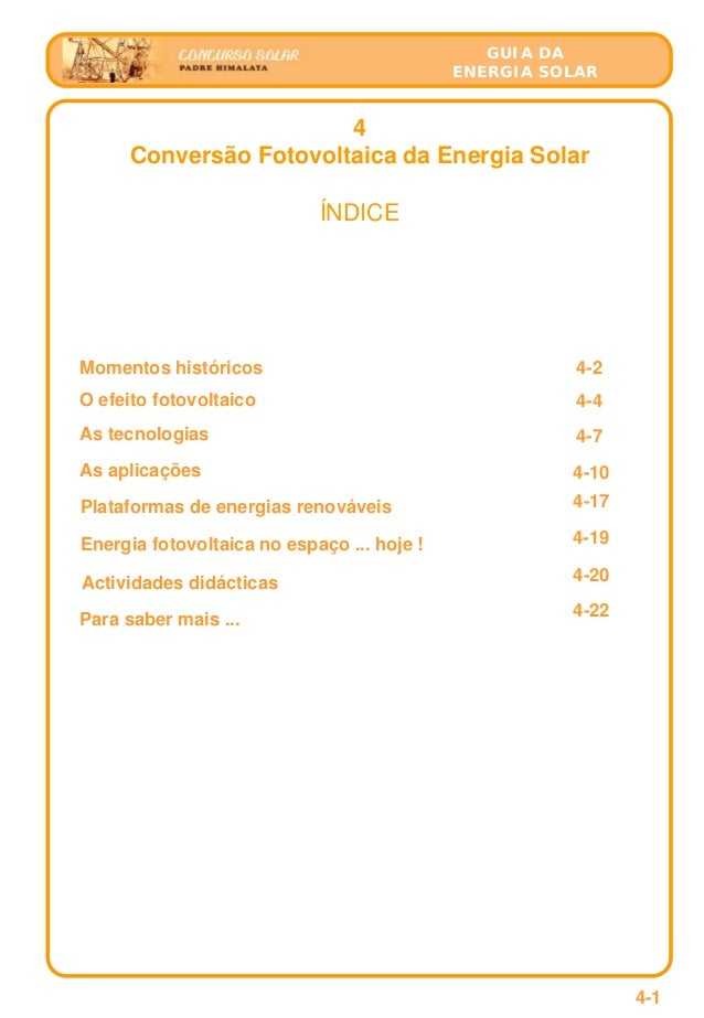 GUIA DA ENERGIA SOLAR 4 Conversão Fotovoltaica da Energia Solar ÍNDICE Momentos históricos 4-2 O efeito fotovoltaico 4-4 A...