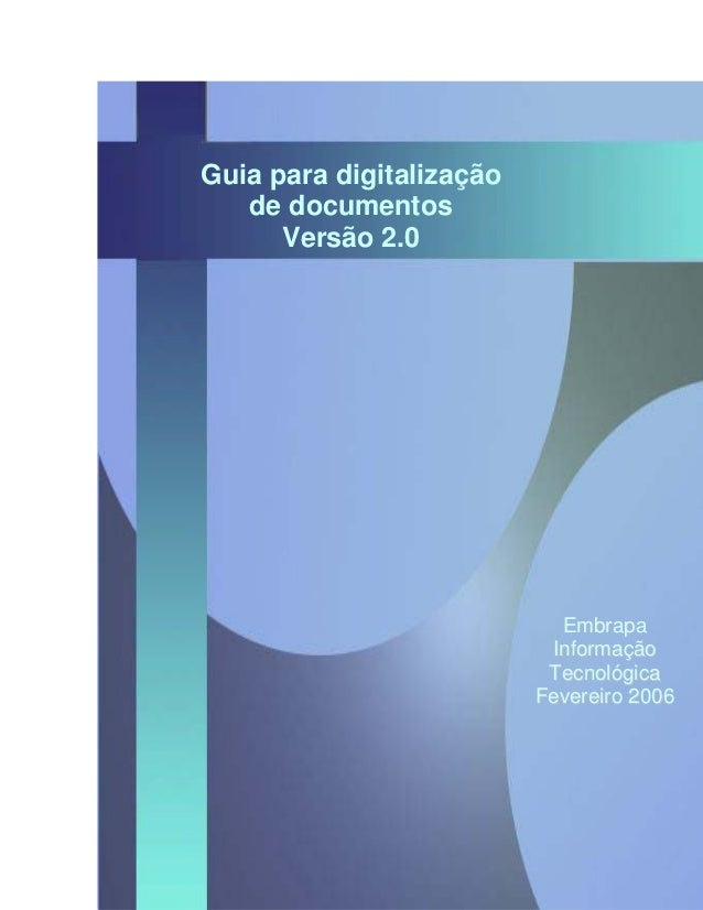 Guia para digitalização de documentos  Versão 2.0  EEmmbbrraappaa IInnffoorrmmaaççããoo TTeeccnnoollóóggiiccaa  FFeevveerre...
