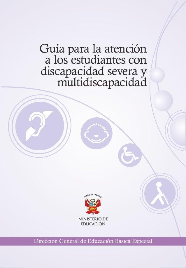 Guía para la atención   a los estudiantes con  discapacidad severa y      multidiscapacidad                 MINISTERIO DE ...