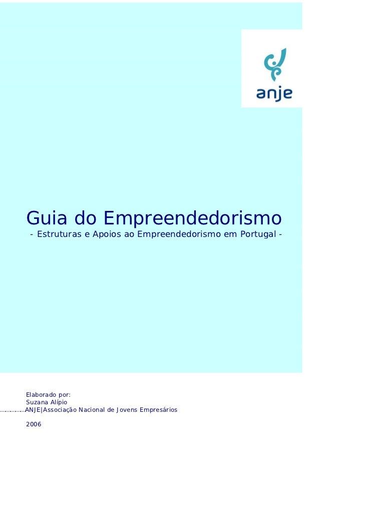 Guia do Empreendedorismo        - Estruturas e Apoios ao Empreendedorismo em Portugal -     Elaborado por:     Suzana Alíp...