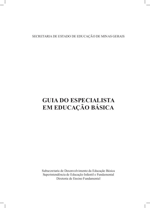 SECRETARIA DE ESTADO DE EDUCAÇÃO DE MINAS GERAIS GUIA DO ESPECIALISTA EM EDUCAÇÃO BÁSICA Subsecretaria de Desenvolvimento ...
