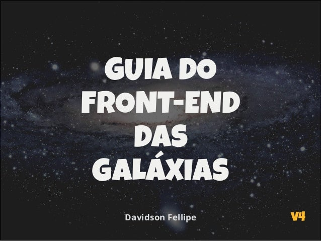 GUIA DO FRONT-END DAS GALÁXIAS Davidson Fellipe v4