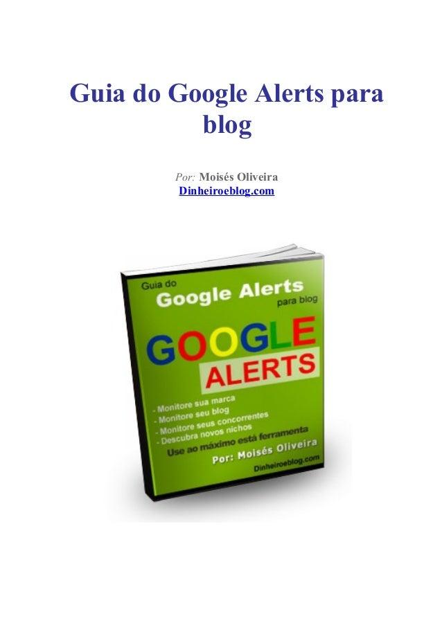 Guia do Google Alerts para blog Por: Moisés Oliveira  Dinheiroeblog.com