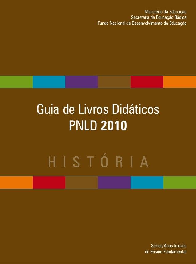 Guia de Livros DidáticosPNLD 2010h i s t ó r i aSéries/Anos Iniciaisdo Ensino FundamentalMinistério da EducaçãoSecretaria ...