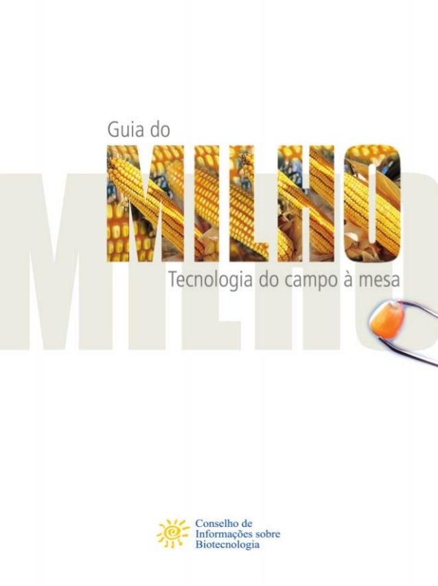 MILHO • TECNOLOGIA DO CAMPO À MESA 2 Índice O Conselho de Informações sobre Biotecnologia (www.cib.org.br) é uma organizaç...