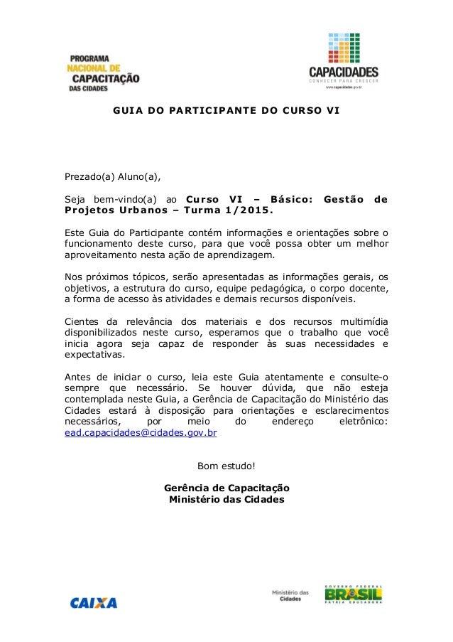 GUIA DO PARTICIPANTE DO CURSO VI Prezado(a) Aluno(a), Seja bem-vindo(a) ao Curso VI – Básico: Gestão de Projetos Urbanos –...