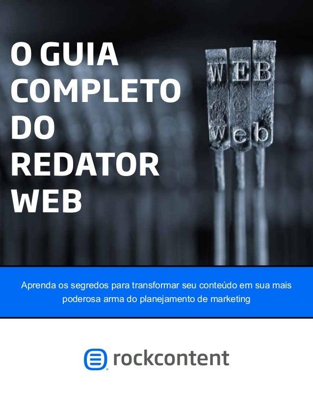 O GUIA COMPLETO DO REDATOR WEB Aprenda os segredos para transformar seu conteúdo em sua mais poderosa arma do planejamento...