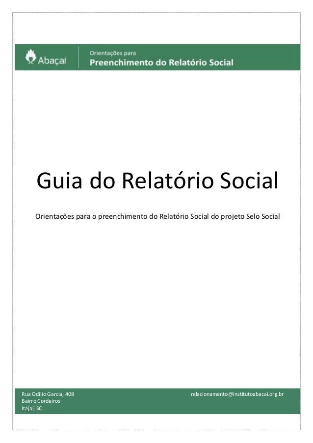 Guia do Relatório Social Orientações para o preenchimento do Relatório Social do projeto Selo Social Rua Odílio Garcia, 40...