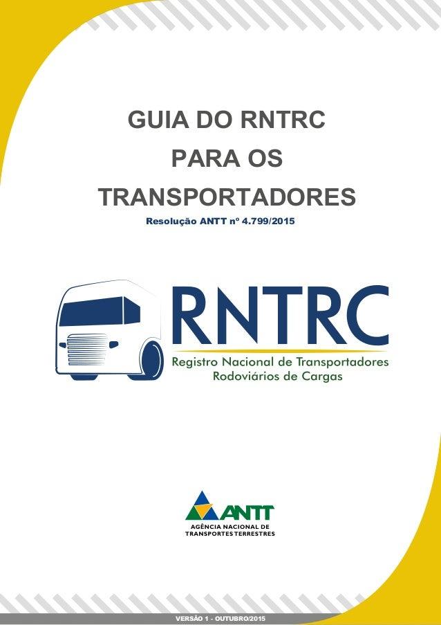 1 GUIA DO RNTRC PARA OS TRANSPORTADORES Resolução ANTT nº 4.799/2015 VERSÃO 1 - OUTUBRO/2015