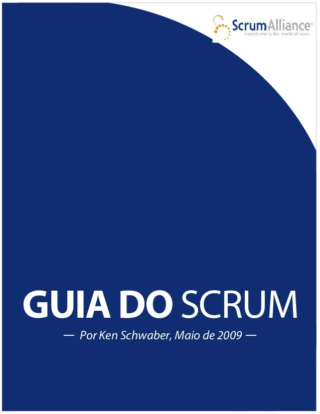 GUIA DO SCRUM — Por Ken Schwaber, Maio de 2009 —