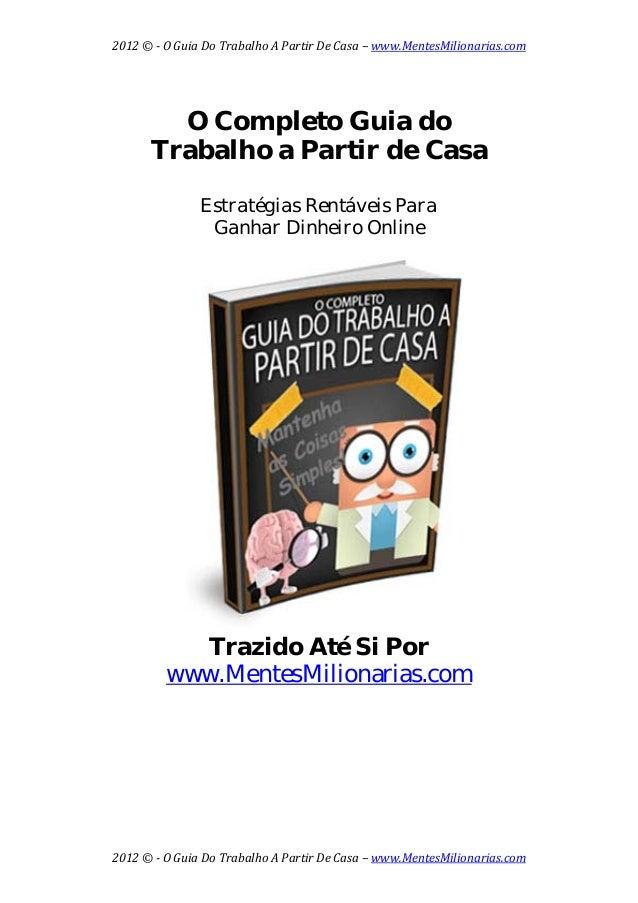 2012©OGuiaDoTrabalhoAPartirDeCasa–www.MentesMilionarias.com  2012©OGuiaDoTrabalhoAPartirDeCasa–...