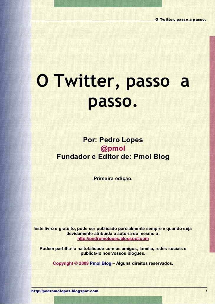 O Twitter, passo a passo.  O Twitter, passo a        passo.                  Por: Pedro Lopes                        @pmol...
