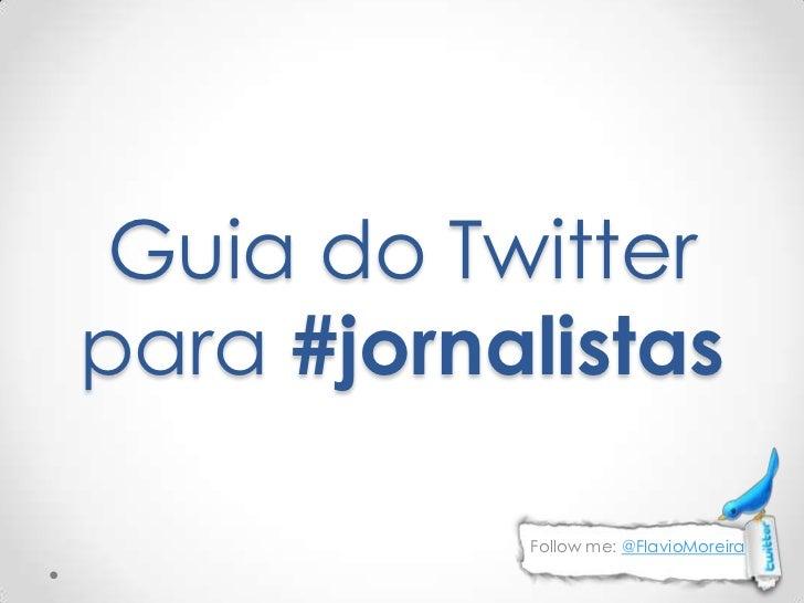 Guia do Twitter para #jornalistas<br />Follow me: @FlavioMoreira<br />
