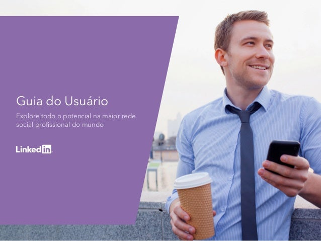 Guia do Usuário Explore todo o potencial na maior rede social profissional do mundo