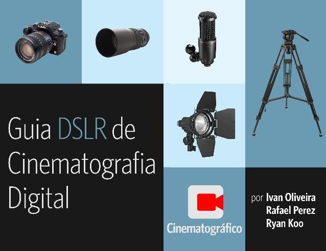 2 Esta é a versão 1.1 do Guia DSLR. Acesse cinematografico.com.br/guiadslrpara ver a última versão disponível. A versão ma...