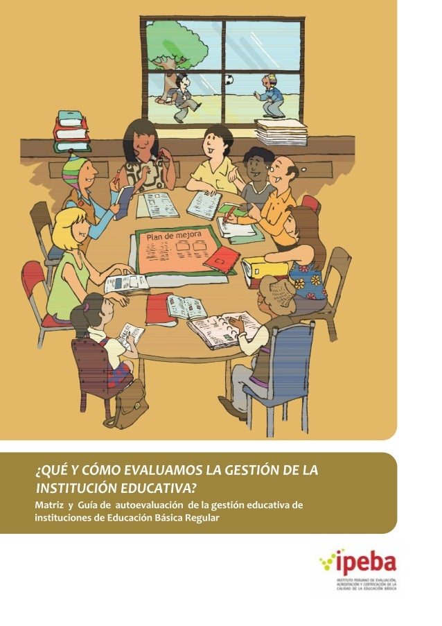 ¿QUÉ Y CÓMO EVALUAMOS LA GESTIÓN DE LAINSTITUCIÓN EDUCATIVA?Matriz y Guía de autoevaluación de la gestión educativa deinst...