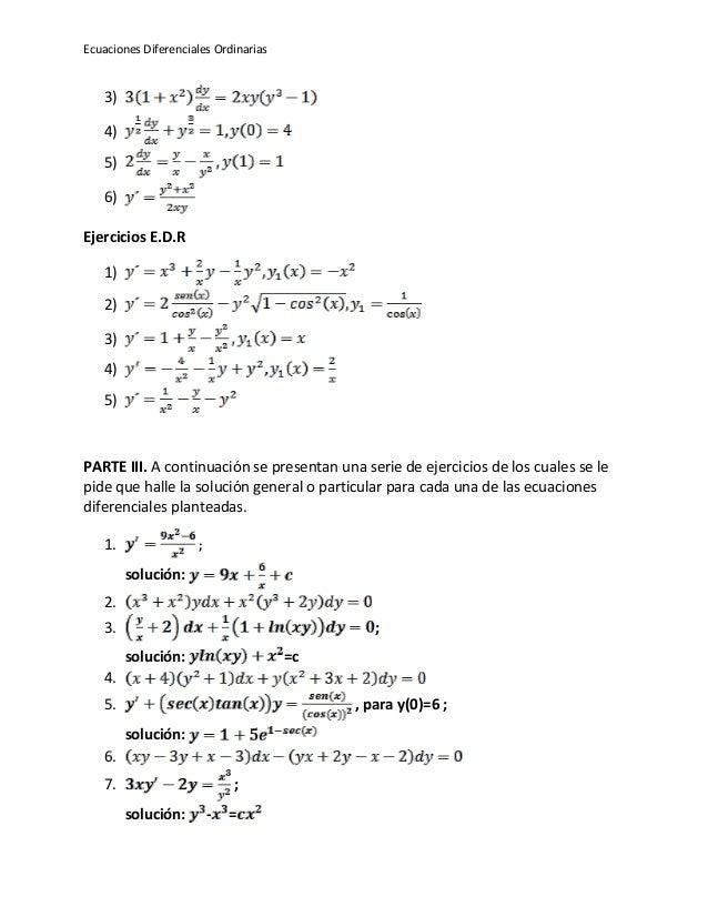 Ecuaciones Diferenciales Ordinarias 3) 4) 5) 6) Ejercicios E.D.R 1) 2) 3) 4) 5) PARTE III. A continuación se presentan una...