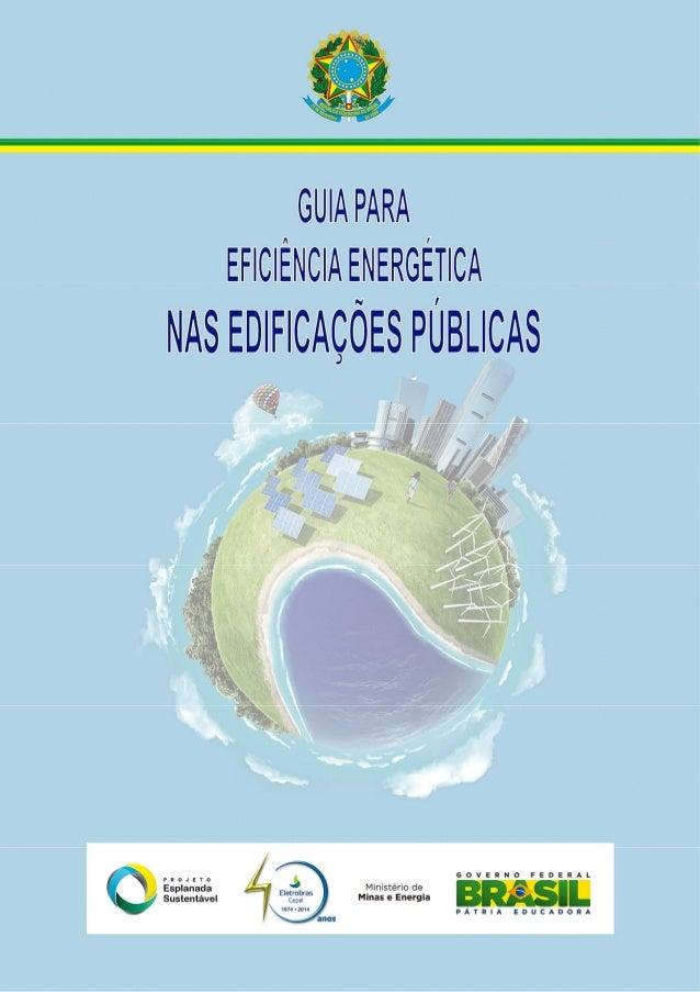 I Centro de Pesquisas de Energia Elétrica – CEPEL GUIA PARA EFICIÊNCIA ENERGÉTICA NAS EDIFICAÇÕES PÚBLICAS Rio de Janeiro ...