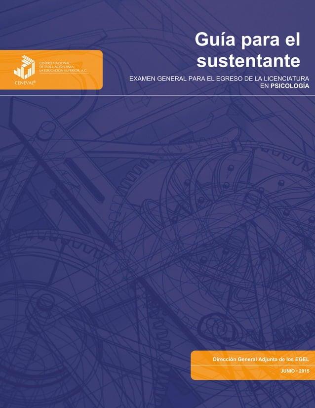 Guía para el sustentante EXAMEN GENERAL PARA EL EGRESO DE LA LICENCIATURA EN PSICOLOGÍA Dirección General Adjunta de los E...