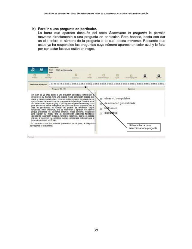 GUÍA PARA EL SUSTENTANTE DEL EXAMEN GENERAL PARA EL EGRESO DE LA LICENCIATURA EN PSICOLOGÍA 39 b) Para ir a una pregunta e...