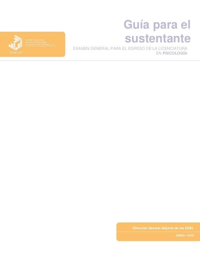 Dirección General Adjunta de los EGEL JUNIO • 2015 Guía para el sustentante EXAMEN GENERAL PARA EL EGRESO DE LA LICENCIATU...