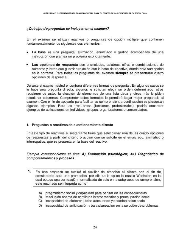 GUÍA PARA EL SUSTENTANTE DEL EXAMEN GENERAL PARA EL EGRESO DE LA LICENCIATURA EN PSICOLOGÍA 24 ¿Qué tipo de preguntas se i...