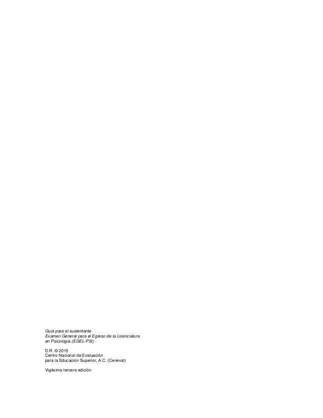 Guía para el sustentante Examen General para el Egreso de la Licenciatura en Psicología (EGEL-PSI) D.R. © 2015 Centro Naci...