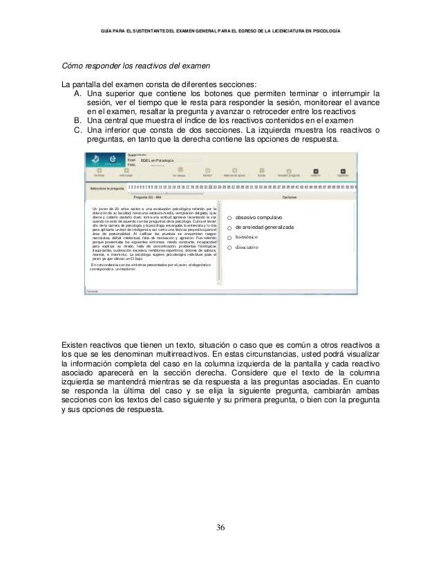 GUÍA PARA EL SUSTENTANTE DEL EXAMEN GENERAL PARA EL EGRESO DE LA LICENCIATURA EN PSICOLOGÍA 36 Cómo responder los reactivo...