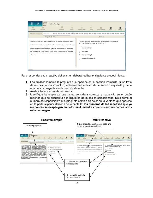 GUÍA PARA EL SUSTENTANTE DEL EXAMEN GENERAL PARA EL EGRESO DE LA LICENCIATURA EN PSICOLOGÍA 37 Para responder cada reactiv...