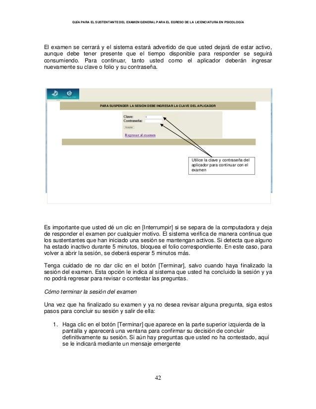 GUÍA PARA EL SUSTENTANTE DEL EXAMEN GENERAL PARA EL EGRESO DE LA LICENCIATURA EN PSICOLOGÍA 42 El examen se cerrará y el s...