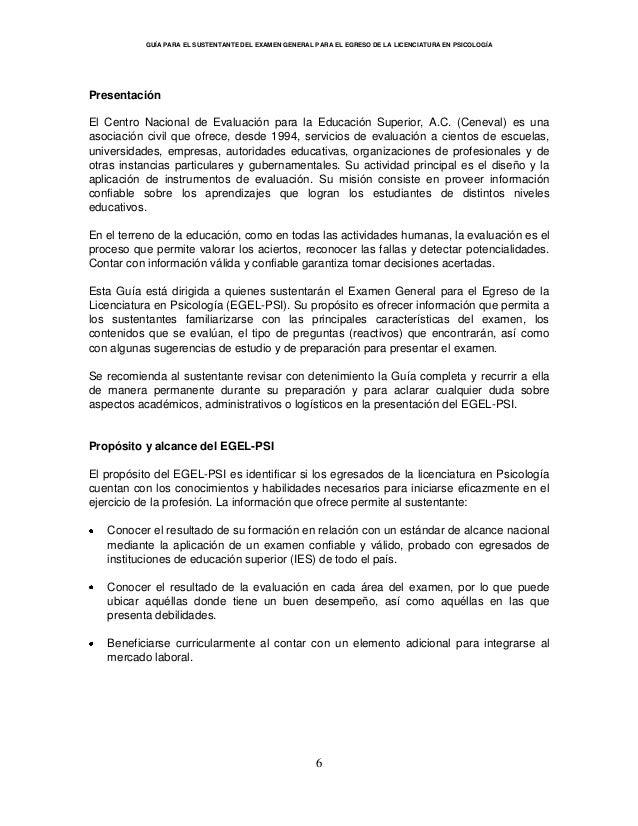 GUÍA PARA EL SUSTENTANTE DEL EXAMEN GENERAL PARA EL EGRESO DE LA LICENCIATURA EN PSICOLOGÍA 6 Presentación El Centro Nacio...