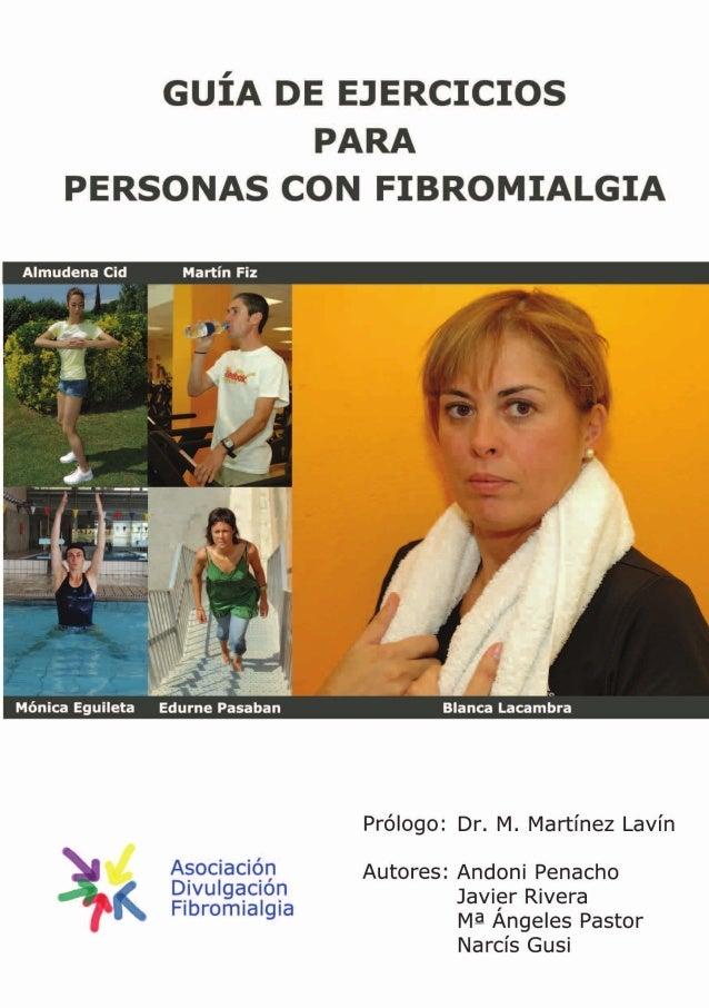 GUÍA DE EJERCICIOS PARA  PERSONAS CON FIBROMIALGIA  Almudena Cid        a'  Blanca Lacambra  Prólogo:  Dr.  M.  Martínez L...