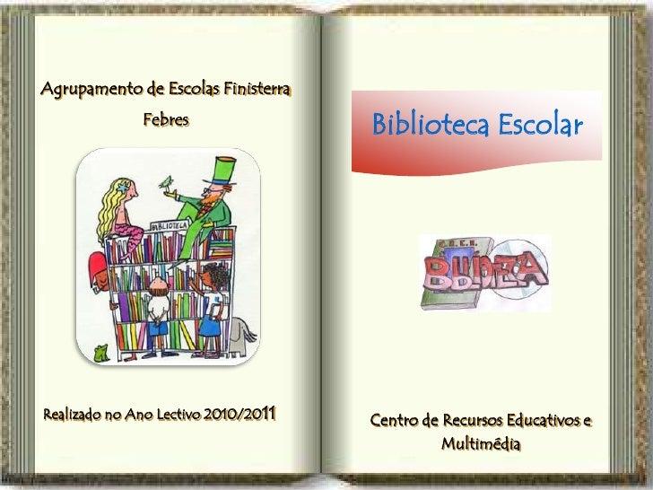 Agrupamento de Escolas Finisterra              Febres                                     Biblioteca EscolarRealizado no A...