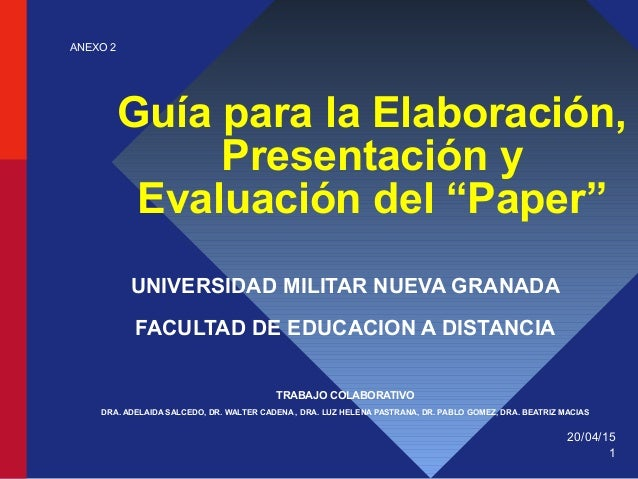 """20/04/15 1 Guía para la Elaboración, Presentación y Evaluación del """"Paper"""" UNIVERSIDAD MILITAR NUEVA GRANADA FACULTAD DE E..."""