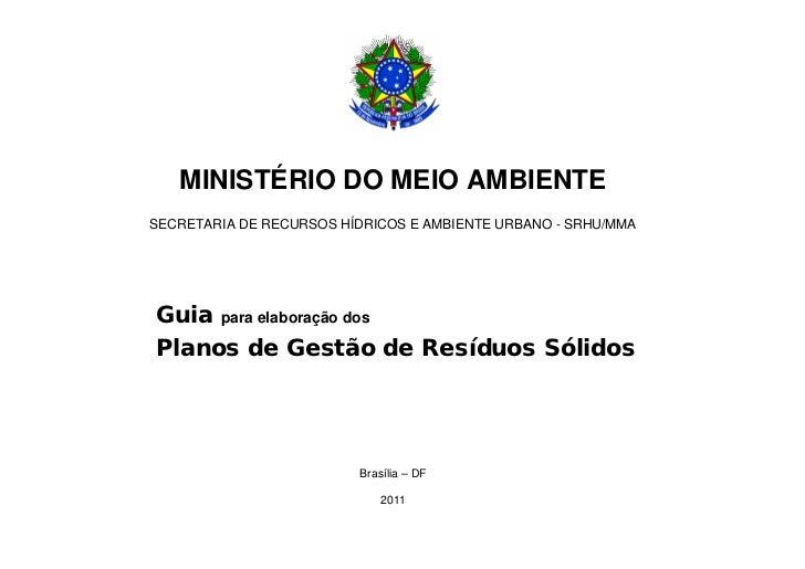 MINISTÉRIO DO MEIO AMBIENTESECRETARIA DE RECURSOS HÍDRICOS E AMBIENTE URBANO - SRHU/MMAGuia para elaboração dosPlanos de G...