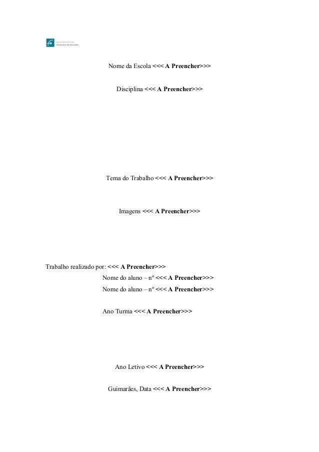 Nome da Escola <<< A Preencher>>> Disciplina <<< A Preencher>>> Tema do Trabalho <<< A Preencher>>> Imagens <<< A Preenche...