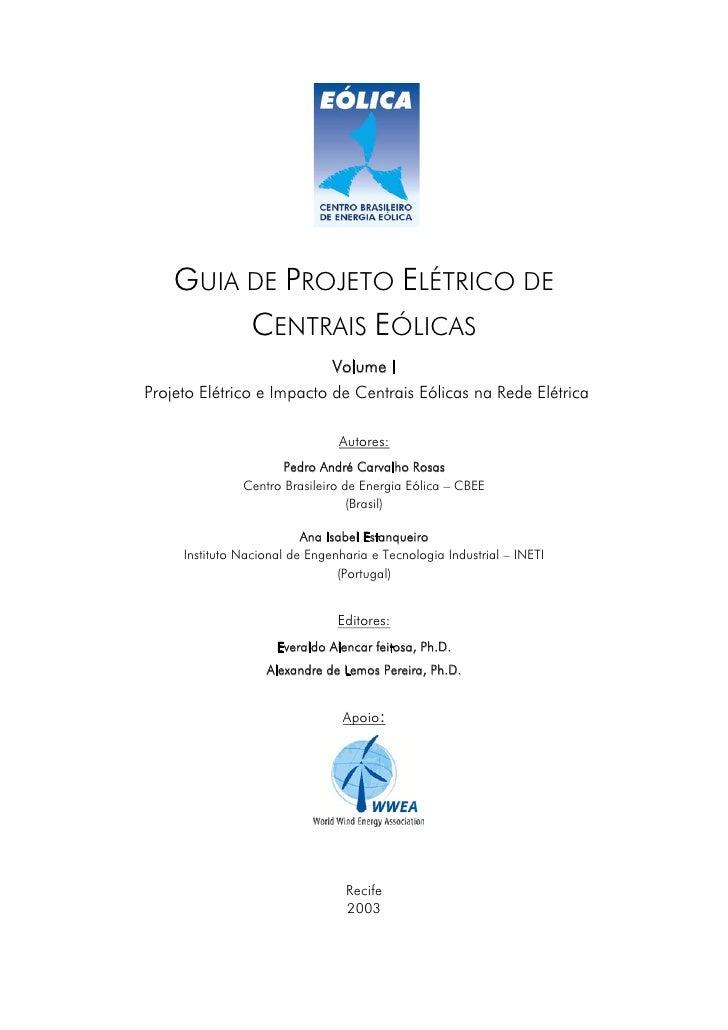 GUIA DE PROJETO ELÉTRICO DE          CENTRAIS EÓLICAS                            Volume I Projeto Elétrico e Impacto de Ce...