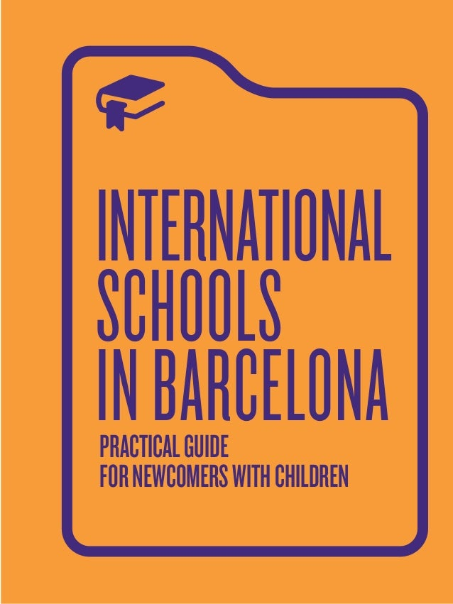 INTERNATIONAL SCHOOLS INBARCELONAPRACTICALGUIDE FORNEWCOMERSWITHCHILDREN