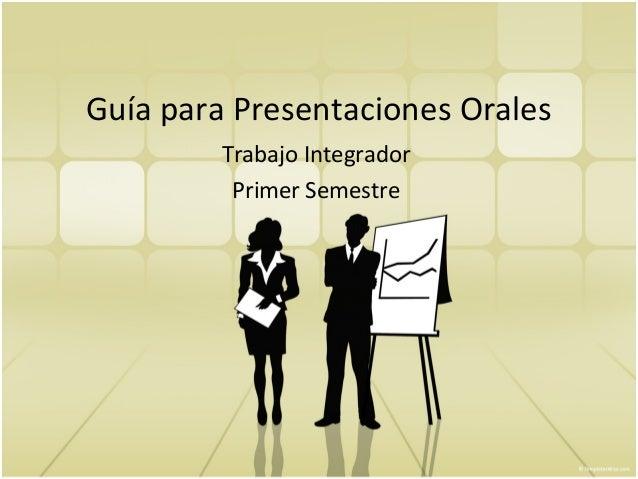 Guía para Presentaciones Orales         Trabajo Integrador          Primer Semestre