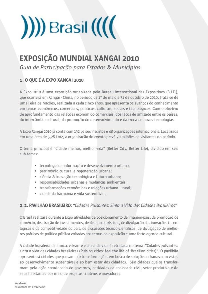 EXPOSIÇÃO MUNDIAL XANGAI 2010   Guia de Participação para Estados & Municípios   1. O QUE É A EXPO XANGAI 2010   A Expo 20...