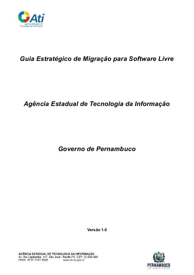 Guia Estratégico de Migração para Software LivreAgência Estadual de Tecnologia da InformaçãoGoverno de PernambucoVersão 1.0