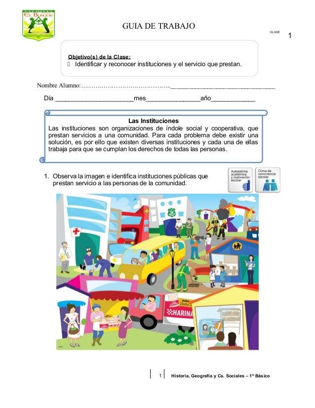 GUIA DE TRABAJO CLASE Objetivo(s) de la Clase:  Identificar y reconocer instituciones y el servicio que prestan. Nombre A...
