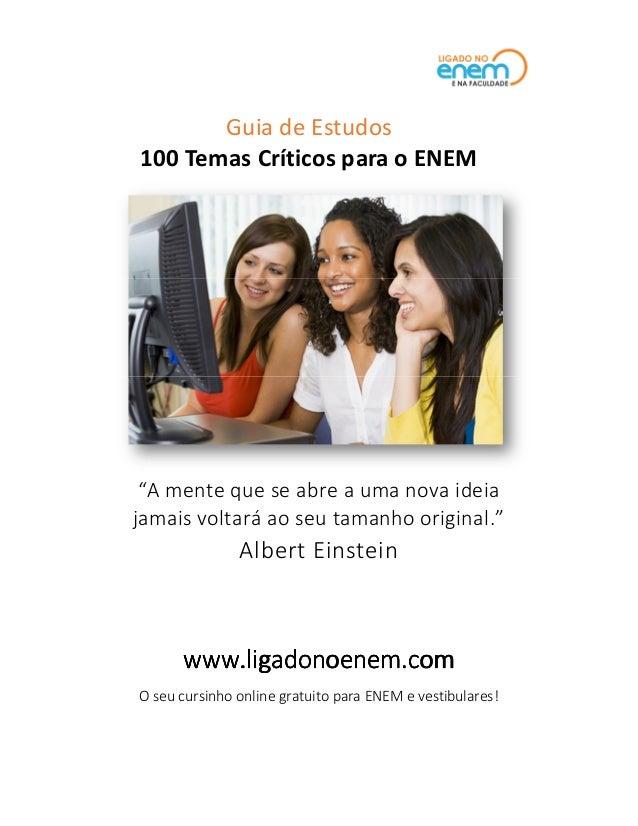 """Guia de Estudos 100 Temas Críticos para o ENEM  """"A mente que se abre a uma nova ideia jamais voltará ao seu tamanho origin..."""
