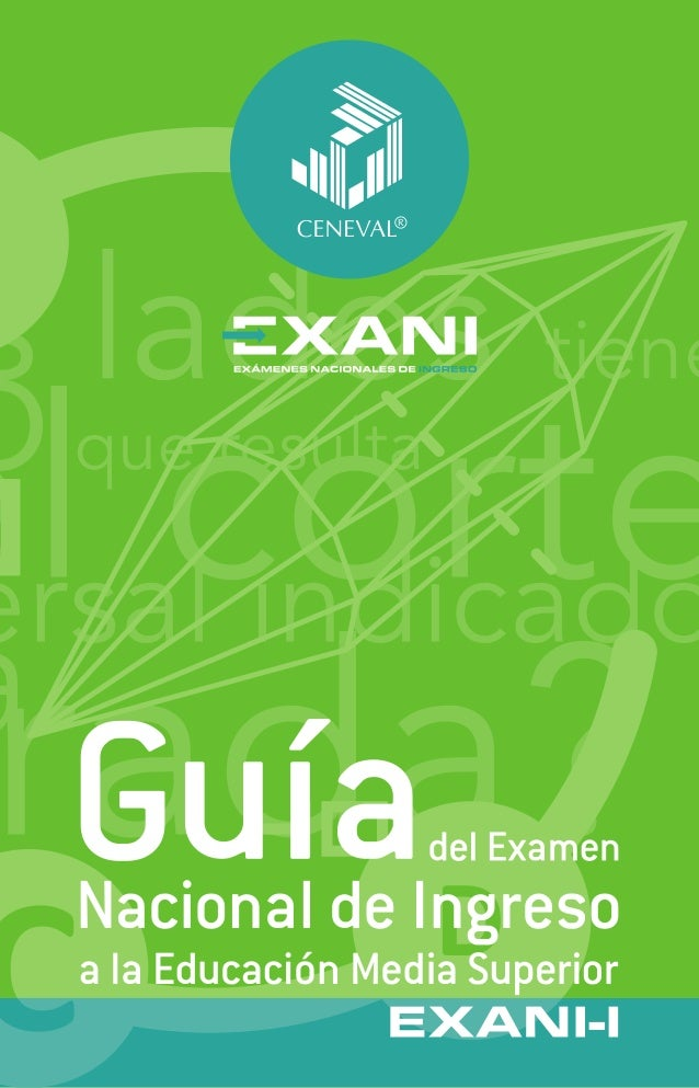 Guía del Examen Nacional de Ingreso a la Educación Media Superior (EXANI-I) D.R. © 2013, Centro Nacional de Evaluación par...