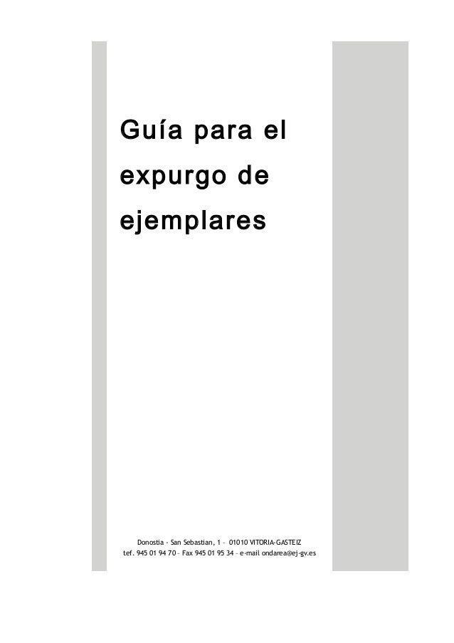 Guía para el expurgo de ejemplares Versión 1.2 Donostia - San Sebastian, 1 – 01010 VITORIA-GASTEIZ tef. 945 01 94 70 – Fax...