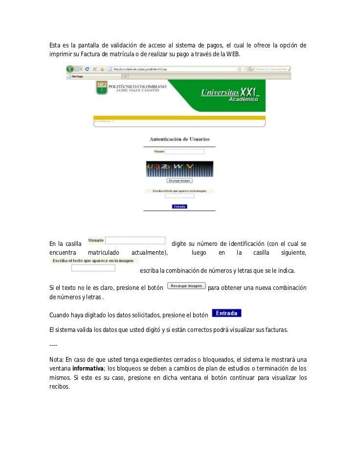 Esta es la pantalla de validación de acceso al sistema de pagos, el cual le ofrece la opción deimprimir su Factura de matr...
