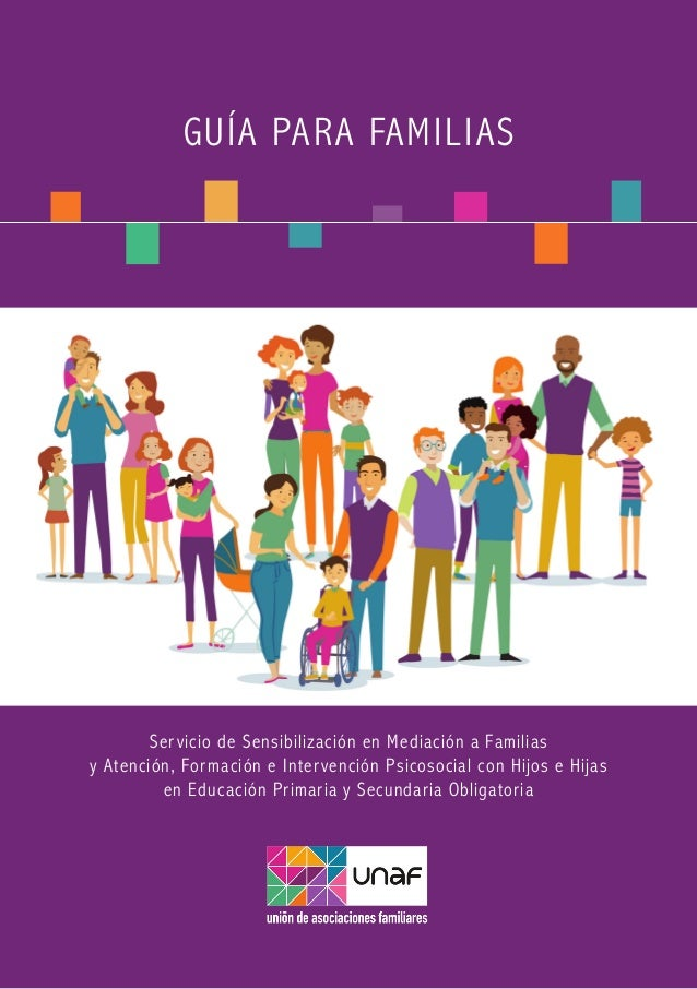 GUÍA PARA FAMILIAS Servicio de Sensibilización en Mediación a Familias y Atención, Formación e Intervención Psicosocial co...