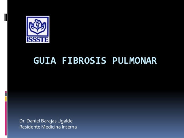 GUIA FIBROSIS PULMONARDr. Daniel Barajas UgaldeResidente Medicina Interna