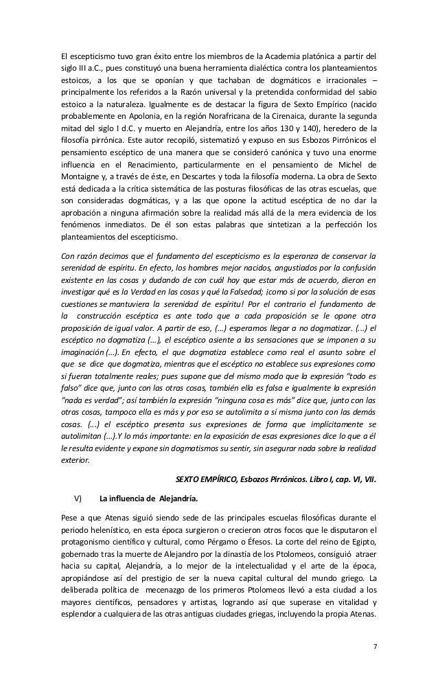 El escepticismo tuvo gran éxito entre los miembros de la Academia platónica a partir del siglo III a.C., pues constituyó u...